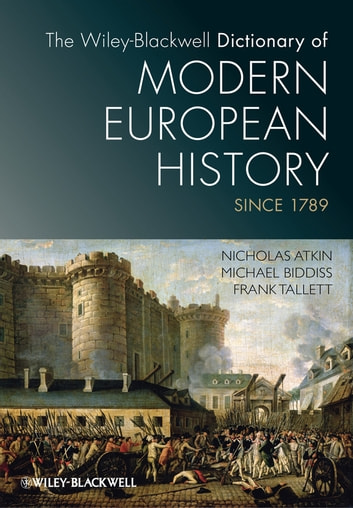 The wiley blackwell dictionary of modern european history since 1789 the wiley blackwell dictionary of modern european history since 1789 ebook by nicholas atkin fandeluxe Choice Image