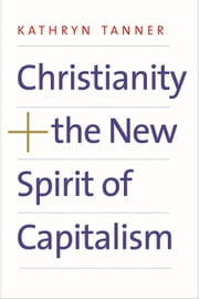 Christianity and the New Spirit of Capitalism ebook by Kathryn Tanner