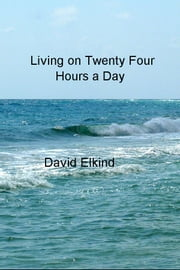 Living on Twenty Four Hours a Day - Five Habits of Successful Daily Living ebook by David Elkind