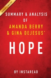 Hope by Amanda Berry and Gina DeJesus | Summary & Analysis - With Mary Jordan and Kevin Sullivan A Memoir of Survival in Cleveland ebook by Instaread