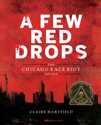 A Few Red Drops - The Chicago Race Riot of 1919 ebook by Claire Hartfield