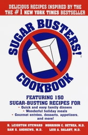 Sugar Busters! Cookbook - Featuring 150 Sugar-Busting Recipes for Quick and Easy Family Dinners, Wonderful Holiday Meals, Gourmet Entreés, Desserts, Appetizers, and More! ebook by H. Leighton Steward, Morrison Bethea, M.D.,...