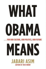 What Obama Means - ...for Our Culture, Our Politics, Our Future ebook by Jabari Asim