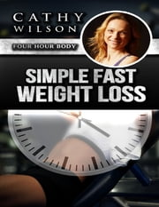 Simple Fast Weight Loss: Four Hour Body ebook by Cathy Wilson