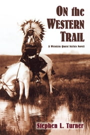 On the Western Trail: A Western Quest Series Novel ebook by Stephen L. Turner
