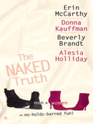 The Naked Truth ebook by Erin McCarthy,Donna Kauffman,Beverly Brandt,Alesia Holliday