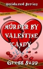 Murder by Valentine Candy ebook by Gregg Sapp