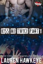 Kiss Me Twice (Part 1) - Three Little Words ebook by