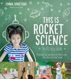 This Is Rocket Science: An Activity Guide - 70 Fun and Easy Experiments for Kids to Learn More About Our Solar System ebook by Emma Vanstone
