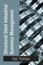 Structural Steel Industrial Business Management ebook by Saji Thomas