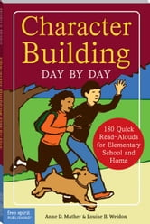 Character Building Day by Day: 180 Quick Read-Alouds for Elementary School and Home ebook by Mather, Anne D.