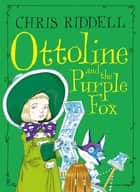 Ottoline and the Purple Fox ebook by Chris Riddell
