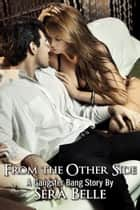 From the Other Side: Gangster Bang 2 - Gangster Bang, #2 ebook by Sera Belle