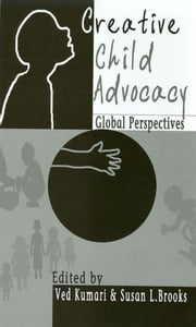 Creative Child Advocacy - Global Perspectives ebook by Ved Kumari, Susan L Brooks