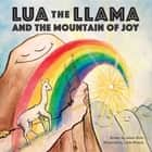 Lua the Llama and the Mountain of Joy ebook by Alison A Birks, Linda Weston