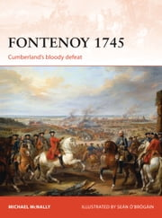 Fontenoy 1745 - Cumberland's bloody defeat ebook by Michael McNally,Seán ÓBrógáin