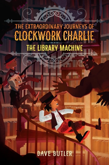 The Library Machine (The Extraordinary Journeys of Clockwork Charlie) ebook by Dave Butler
