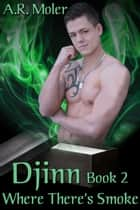 Djinn Book 2: Where There's Smoke ebook by A.R. Moler