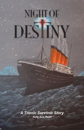 Night of Destiny - A Titanic Survivor Story ebook by Kelly Ann Reed