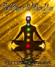 The Power Within You ebook by Rittik Chandra