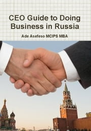 CEO Guide to Doing Business in Russia ebook by Ade Asefeso MCIPS MBA