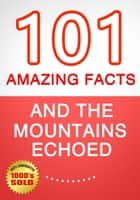 And the Mountains Echoed - 101 Amazing Facts You Didn't Know ebook by G Whiz