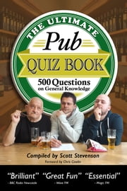 The Ultimate Pub Quiz Book - 500 Questions on General Knowledge ebook by Scott Stevenson
