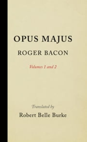 Opus Majus, Volumes 1 and 2 ebook by Bacon, Roger