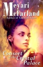 Consort of the Crystal Palace - A Drath Romance Novel ebook by Meyari McFarland