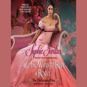All the Ways to Ruin a Rogue - The Debutante Files audiobook by Sophie Jordan