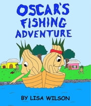 Oscars Fishing Adventure ebook by Lisa Wilson