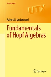 Fundamentals of Hopf Algebras ebook by Robert G. Underwood