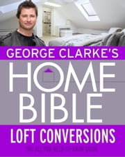 George Clarke's Home Bible: Bedrooms and Loft Conversions ebook by George Clarke