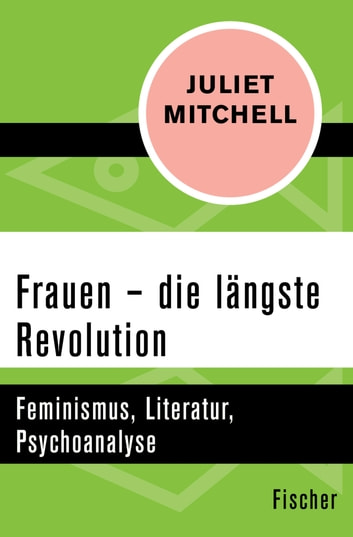 Frauen – die längste Revolution - Feminismus, Literatur, Psychoanalyse ebook by Juliet Mitchell
