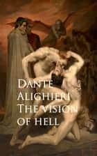 The vision of hell ebook by Dante Alighieri