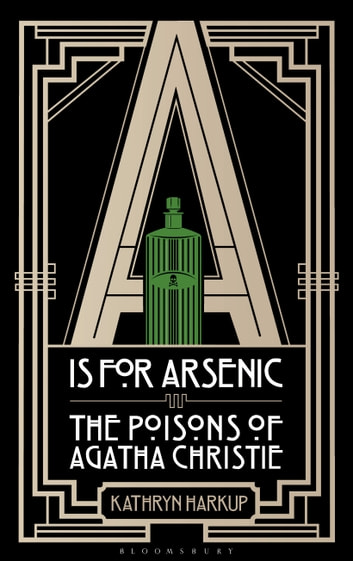 A is for Arsenic - The Poisons of Agatha Christie ebook by Kathryn Harkup