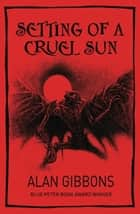 Setting of a Cruel Sun ebook by Alan Gibbons