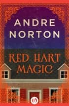 Red Hart Magic ebook by Andre Norton