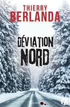 Déviation Nord ebook by Thierry Berlanda