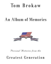 An Album of Memories - Personal Histories from the Greatest Generation ebook by Tom Brokaw