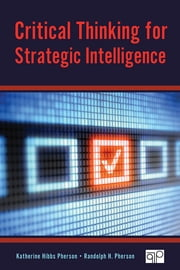 Critical Thinking for Strategic Intelligence ebook by Randolph H. Pherson,Katherine H. (Hibbs) Pherson