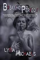Breaking Perfect ebook by Lydia Michaels