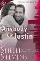 Anybody But Justin - Friends to Lovers Contemporary Romantic Comedy ebook by Shelli Stevens