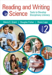 Reading and Writing in Science - Tools to Develop Disciplinary Literacy ebook by Maria C. (Cassandra) Grant,Douglas B. Fisher,Diane K. Lapp