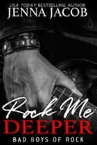 Rock Me Deeper - Bad Boys of Rock, Book 5 (A Reunion Romance) ebook by