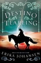El destino del Tearling (La Reina del Tearling 3) ebook by Erika Johansen