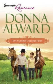 How a Cowboy Stole Her Heart ebook by Donna Alward