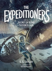 The Expeditioners and the Secret of King Triton's Lair ebook by S. S. Taylor,Katherine Roy