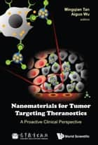 Nanomaterials for Tumor Targeting Theranostics - A Proactive Clinical Perspective ebook by Mingqian Tan, Aiguo Wu