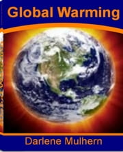 Global Warming - What Experts Don't Want You To Know About Forestry and Global Warming, Global Warming Hoax, Causes of Global Warming, Solutions To Global Warming and More ebook by Darlene Mulhern